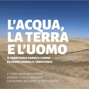 """1° Concorso nazionale – Premio """"Flavio Mazzeo"""" riservato alle categorie di racconti e fotografia L'acqua, la terra e l'uomo Il territorio cambia l'uomo e l'uomo cambia il territorio"""